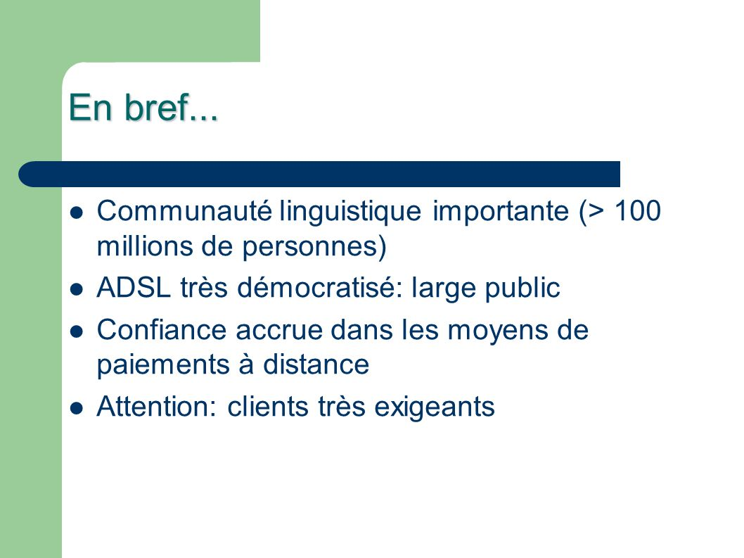 En bref... Communauté linguistique importante (> 100 millions de personnes) ADSL très démocratisé: large public.