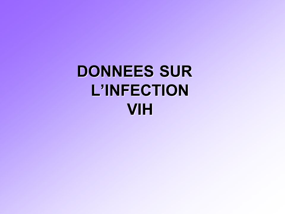 DONNEES SUR L'INFECTION VIH