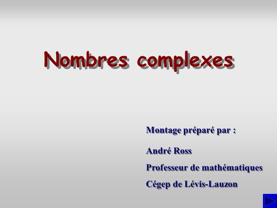 Nombres complexes Montage préparé par : André Ross