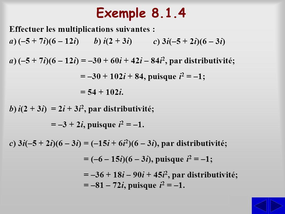 Exemple 8.1.4 S S S Effectuer les multiplications suivantes :