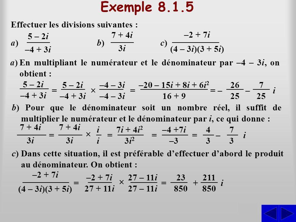 Exemple 8.1.5 S S S Effectuer les divisions suivantes : 5 – 2i –4 + 3i