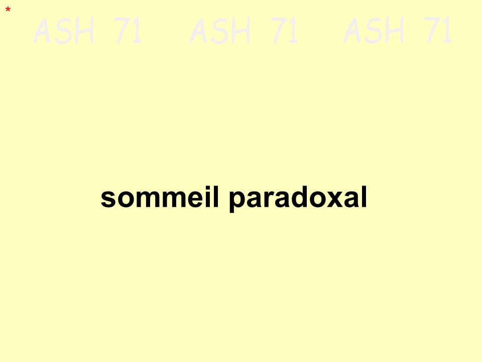 * sommeil paradoxal.