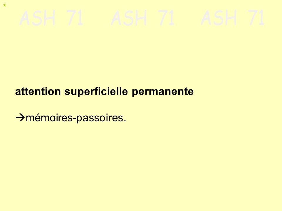 attention superficielle permanente mémoires-passoires.