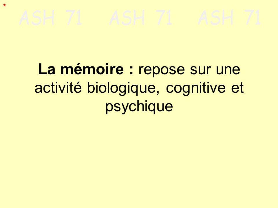 * La mémoire : repose sur une activité biologique, cognitive et psychique