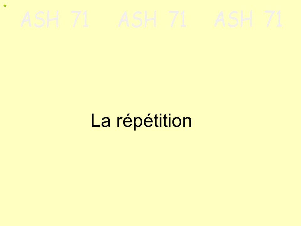 * La répétition
