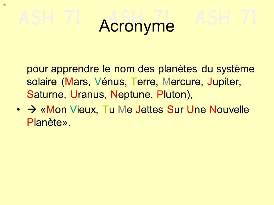 * Acronyme. pour apprendre le nom des planètes du système solaire (Mars, Vénus, Terre, Mercure, Jupiter, Saturne, Uranus, Neptune, Pluton),