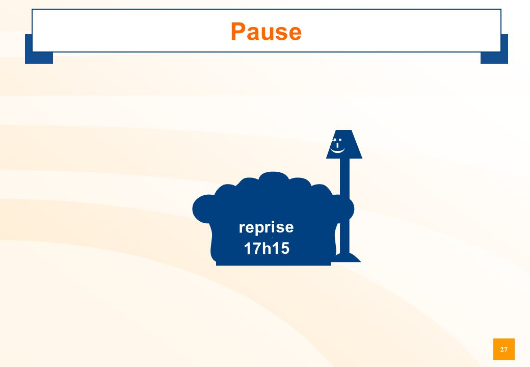 Pause  ;-) reprise 17h15