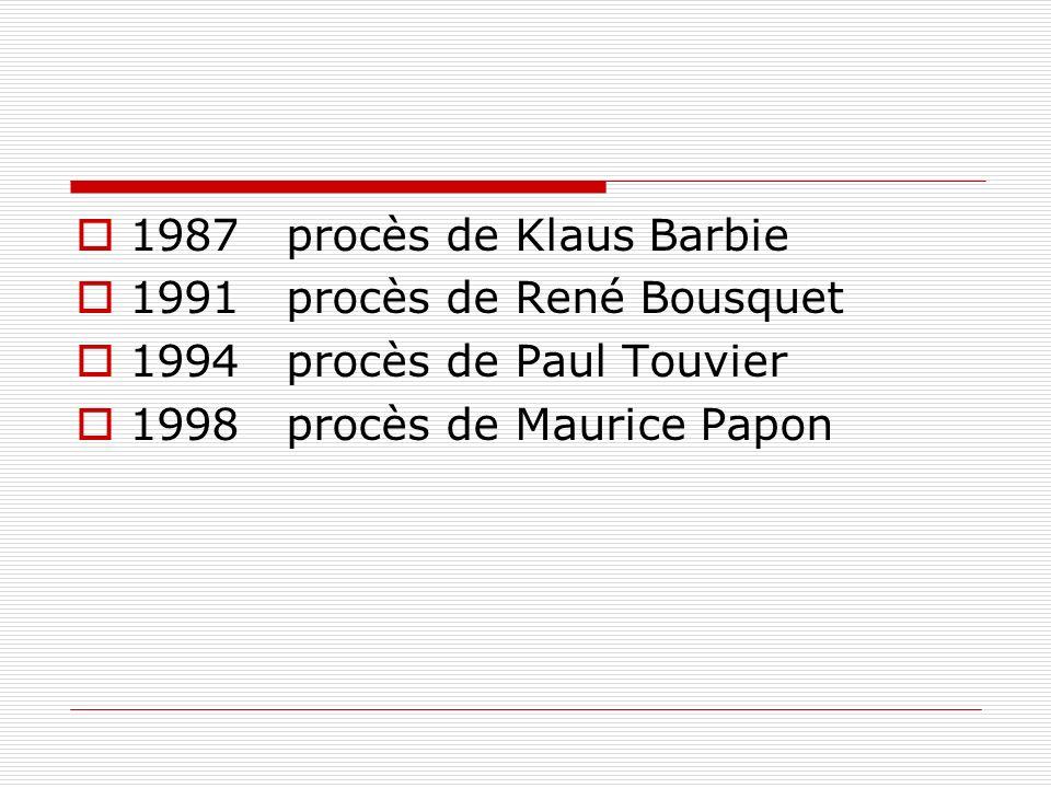 1987 procès de Klaus Barbie1991 procès de René Bousquet.