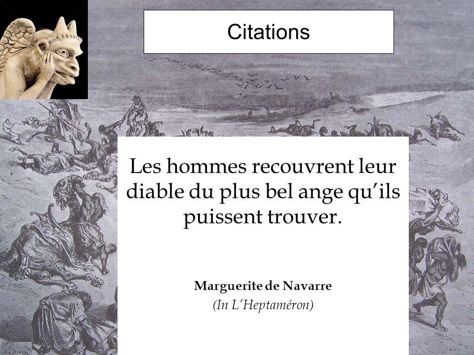 Citations Les hommes recouvrent leur diable du plus bel ange qu'ils puissent trouver. Marguerite de Navarre.