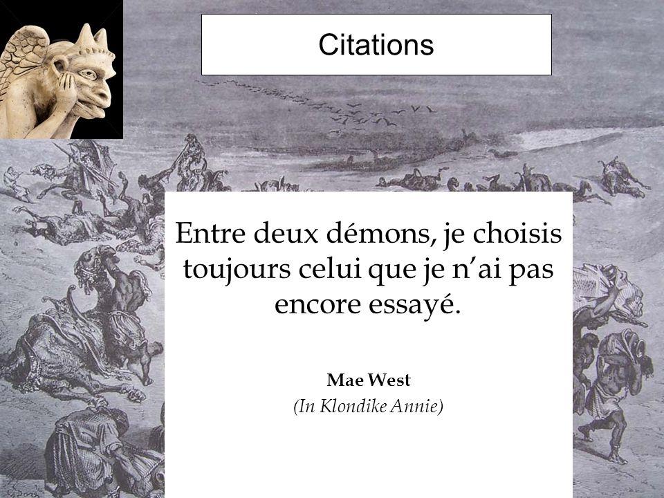 Citations Entre deux démons, je choisis toujours celui que je n'ai pas encore essayé.