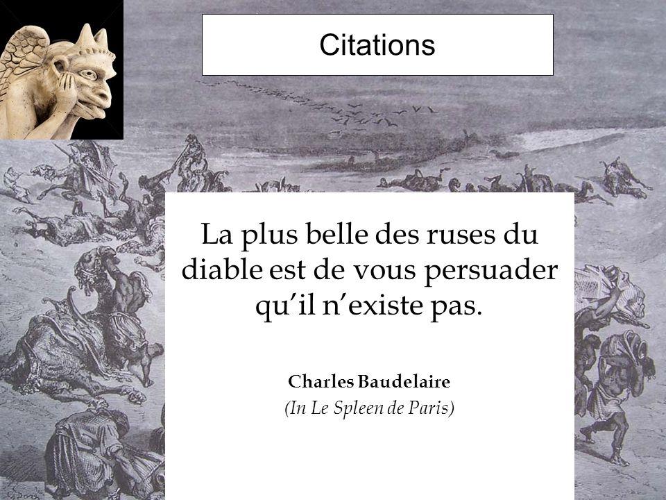 Citations La plus belle des ruses du diable est de vous persuader qu'il n'existe pas. Charles Baudelaire.