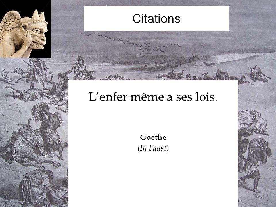 L'enfer même a ses lois. Goethe (In Faust)
