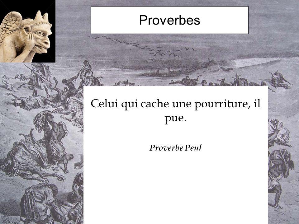Celui qui cache une pourriture, il pue. Proverbe Peul
