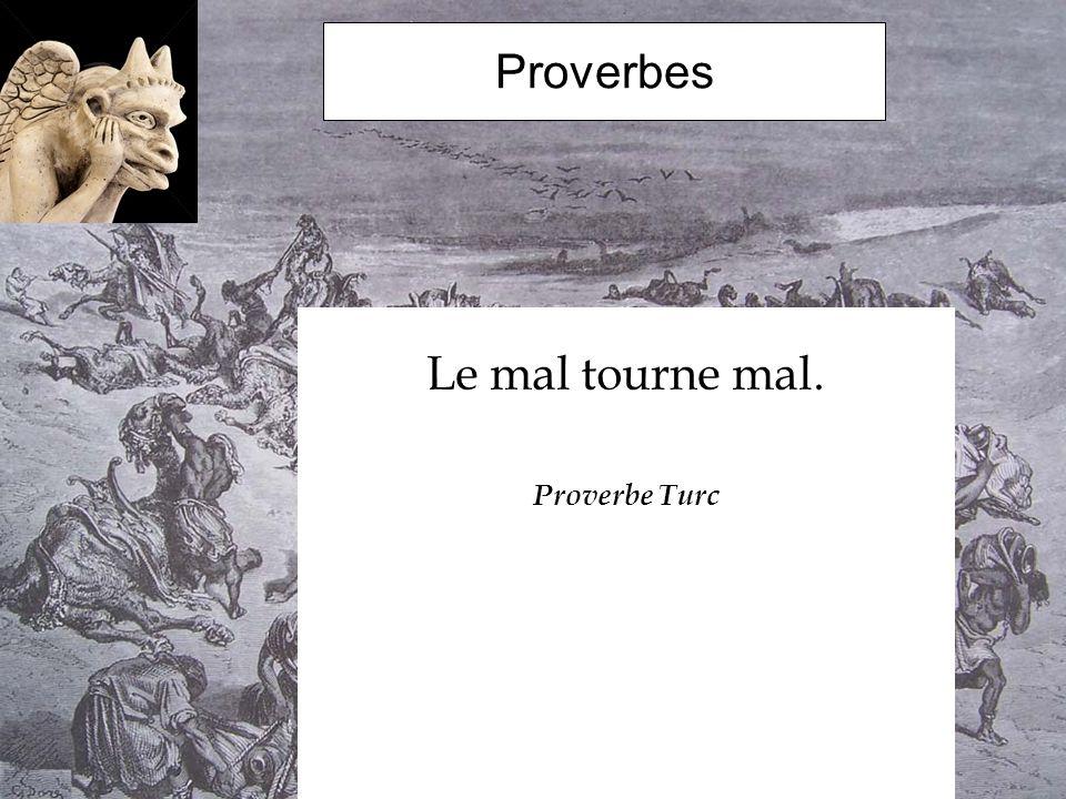 Le mal tourne mal. Proverbe Turc