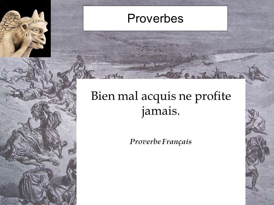 Bien mal acquis ne profite jamais. Proverbe Français