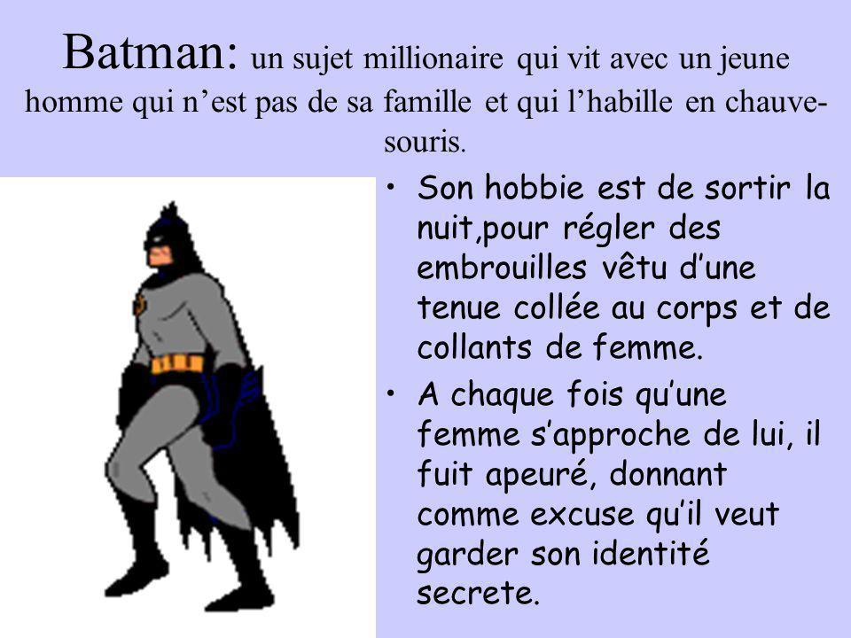 Batman: un sujet millionaire qui vit avec un jeune homme qui n'est pas de sa famille et qui l'habille en chauve-souris.
