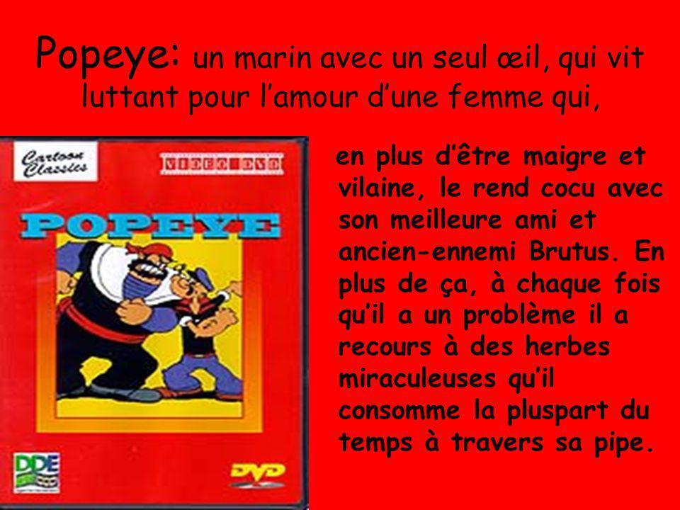 Popeye: un marin avec un seul œil, qui vit luttant pour l'amour d'une femme qui,