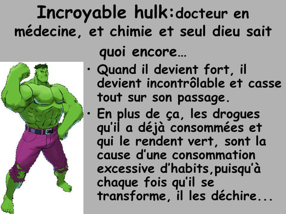 Incroyable hulk:docteur en médecine, et chimie et seul dieu sait quoi encore…