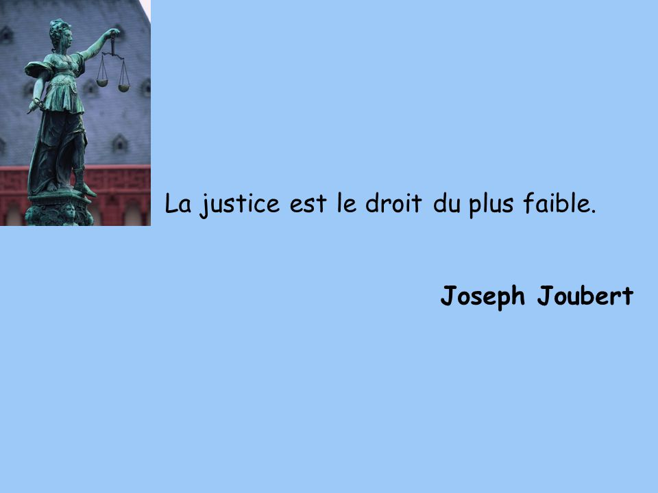 La justice est le droit du plus faible.