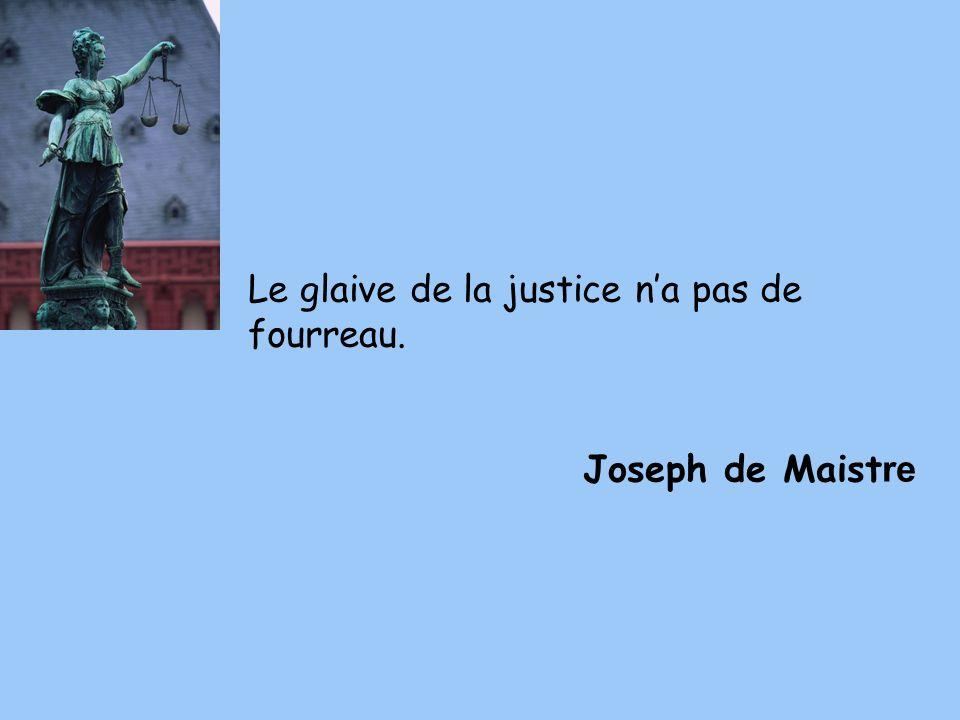 Le glaive de la justice n'a pas de fourreau.