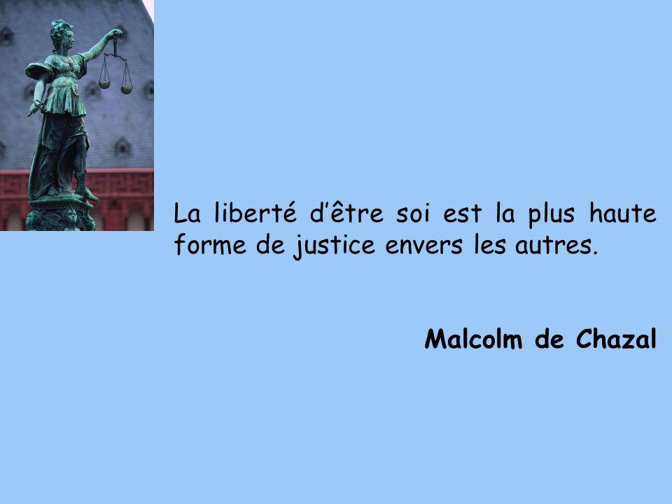 La liberté d'être soi est la plus haute forme de justice envers les autres.