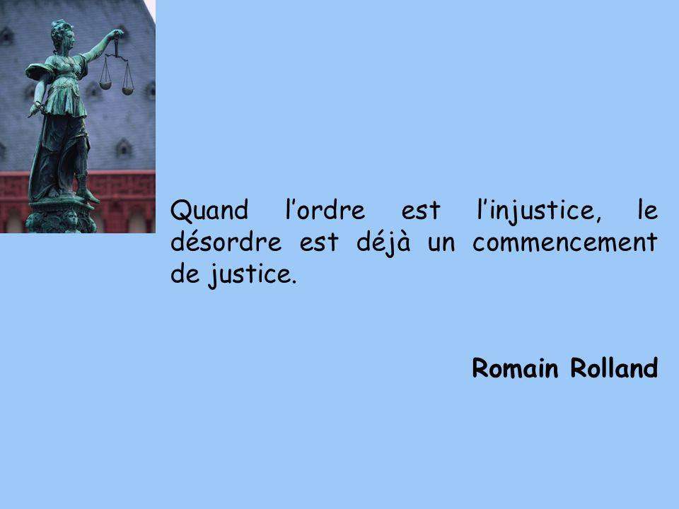 Quand l'ordre est l'injustice, le désordre est déjà un commencement de justice.