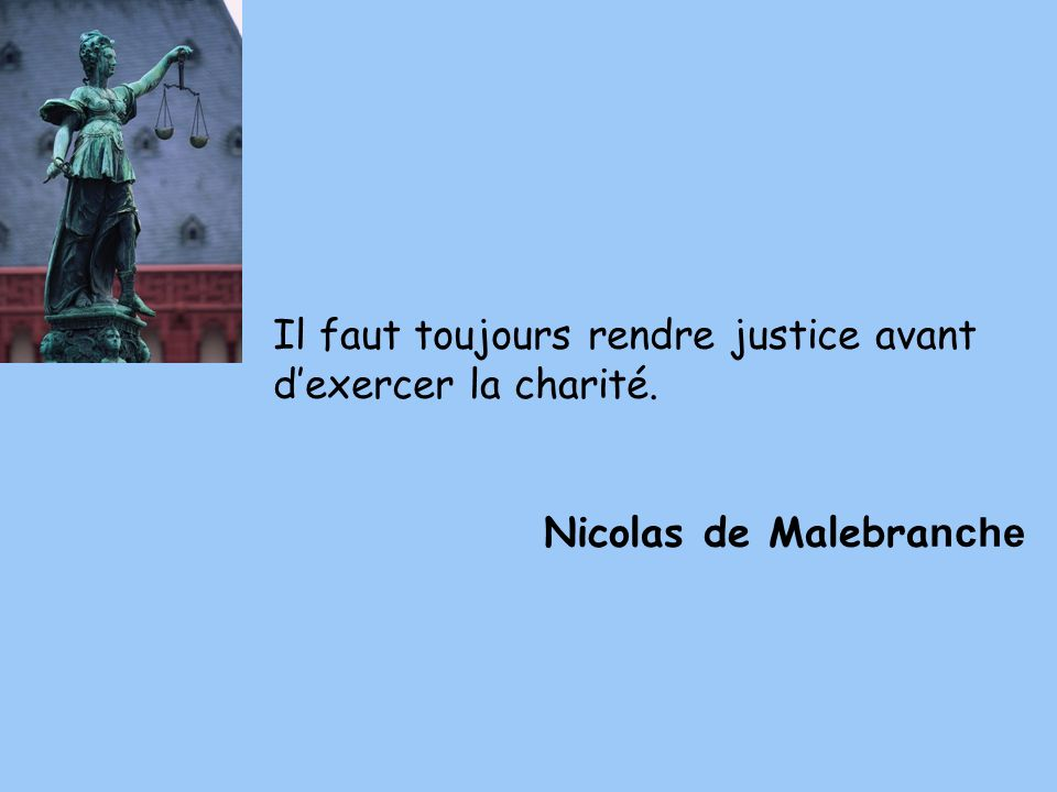 Il faut toujours rendre justice avant d'exercer la charité.