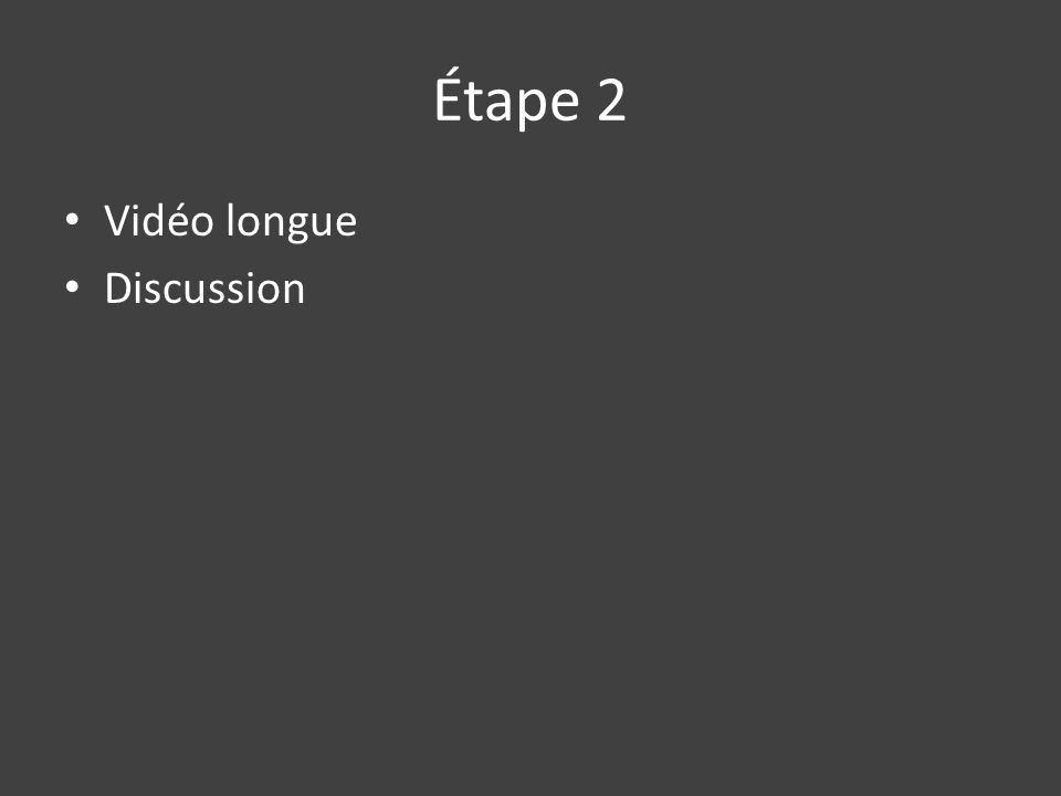 Étape 2 Vidéo longue Discussion