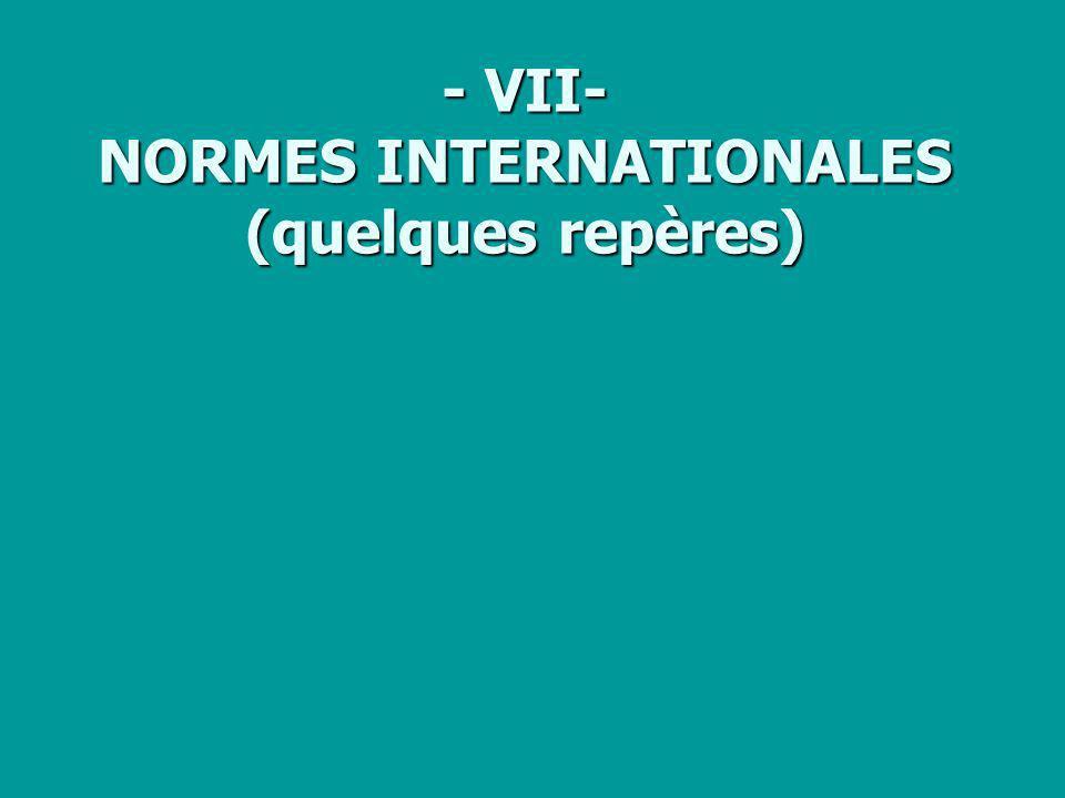- VII- NORMES INTERNATIONALES (quelques repères)