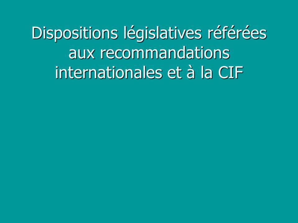 Dispositions législatives référées aux recommandations internationales et à la CIF