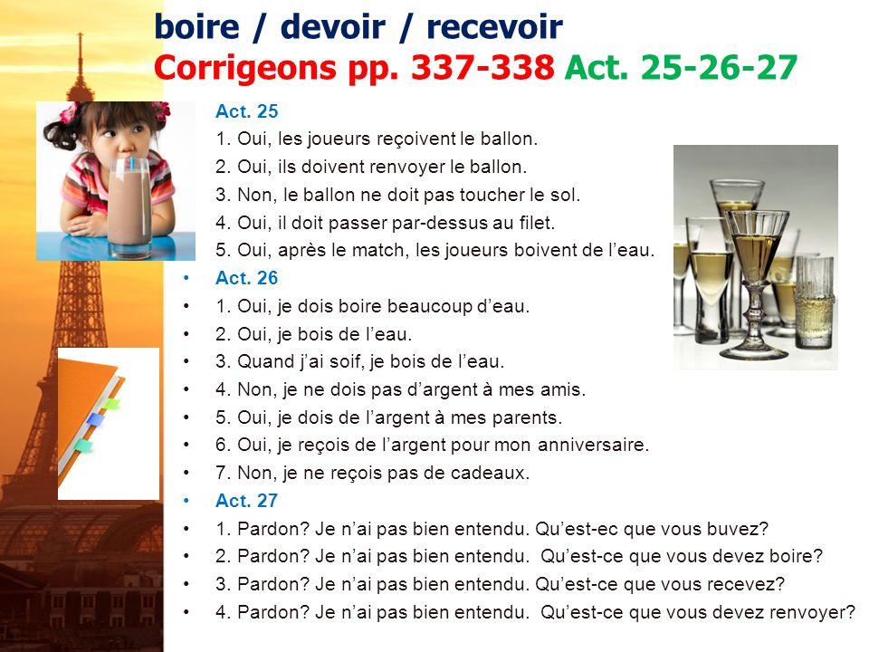 boire / devoir / recevoir Corrigeons pp. 337-338 Act. 25-26-27