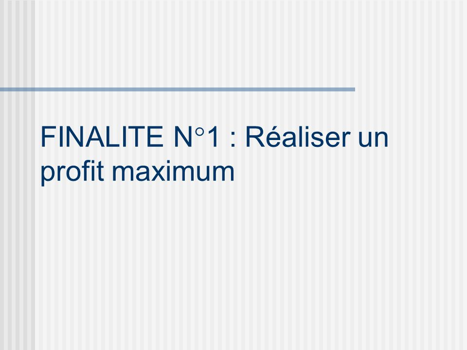 FINALITE N°1 : Réaliser un profit maximum