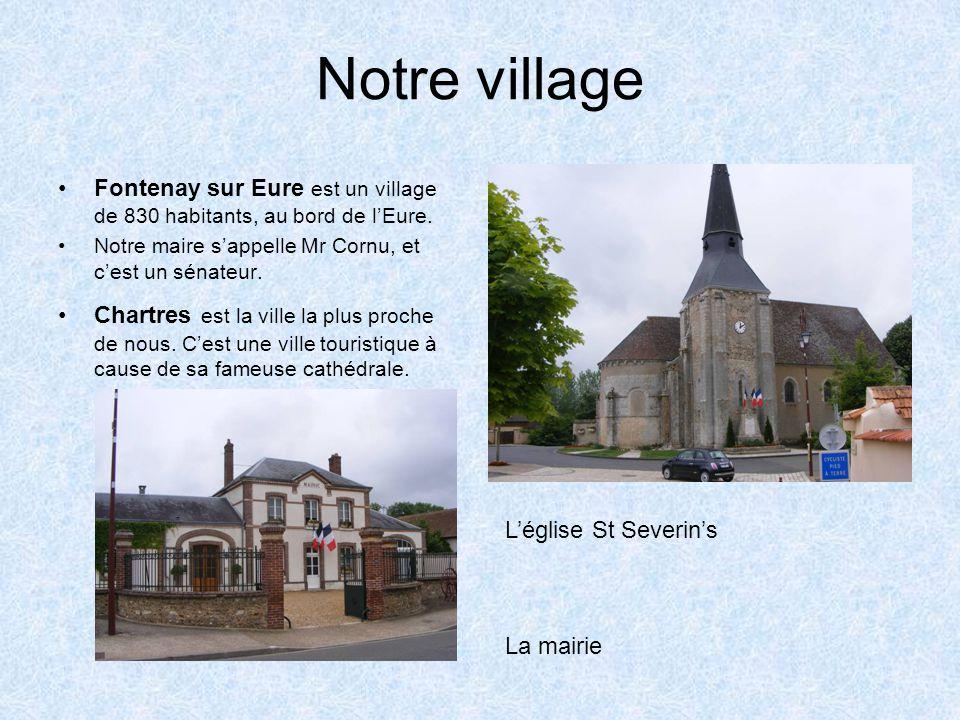 Notre village Fontenay sur Eure est un village de 830 habitants, au bord de l'Eure. Notre maire s'appelle Mr Cornu, et c'est un sénateur.
