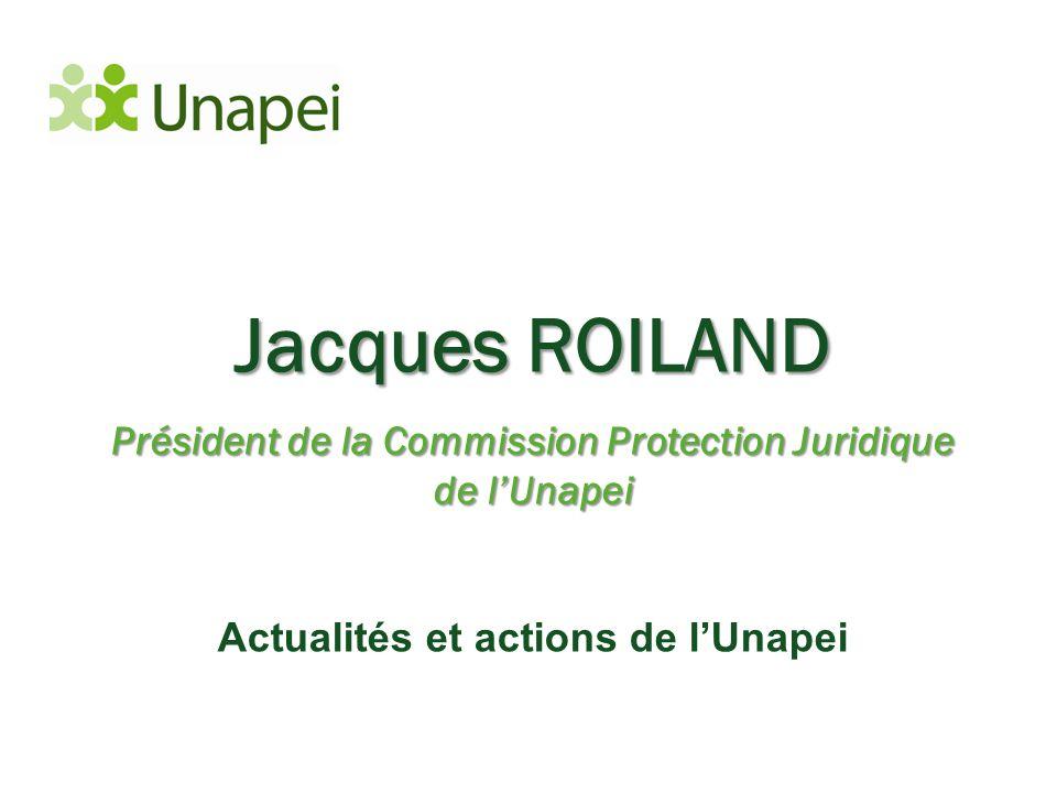 Jacques ROILAND Président de la Commission Protection Juridique de l'Unapei.