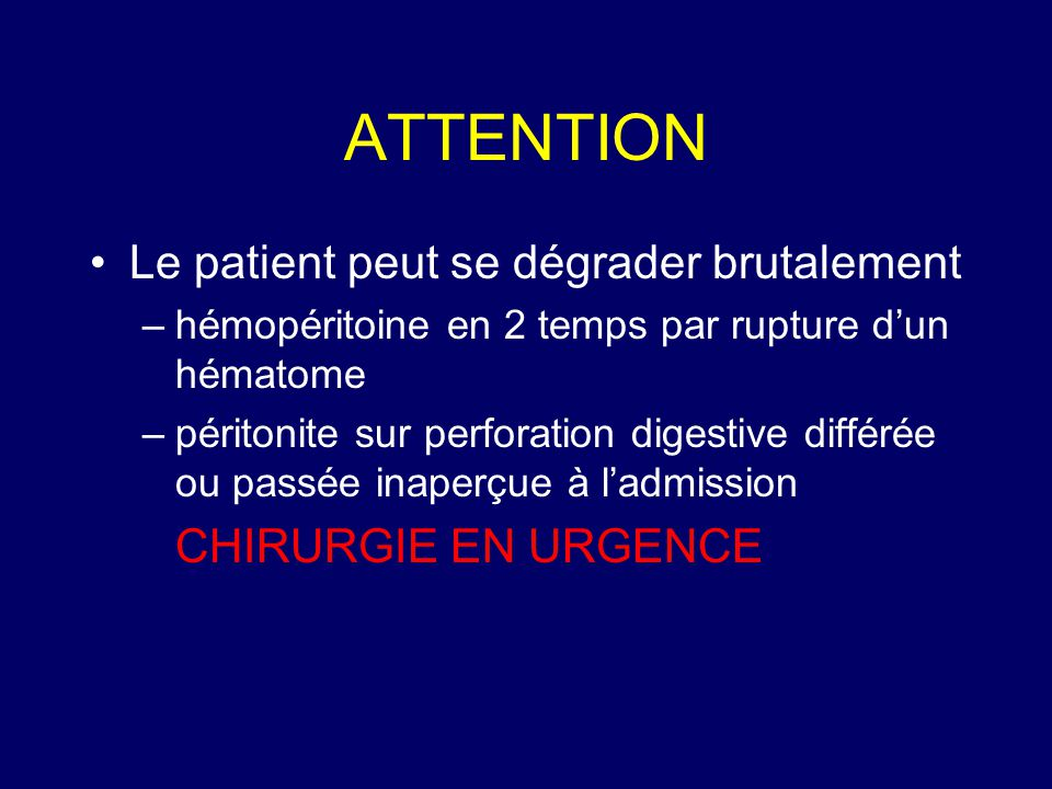 ATTENTION Le patient peut se dégrader brutalement CHIRURGIE EN URGENCE