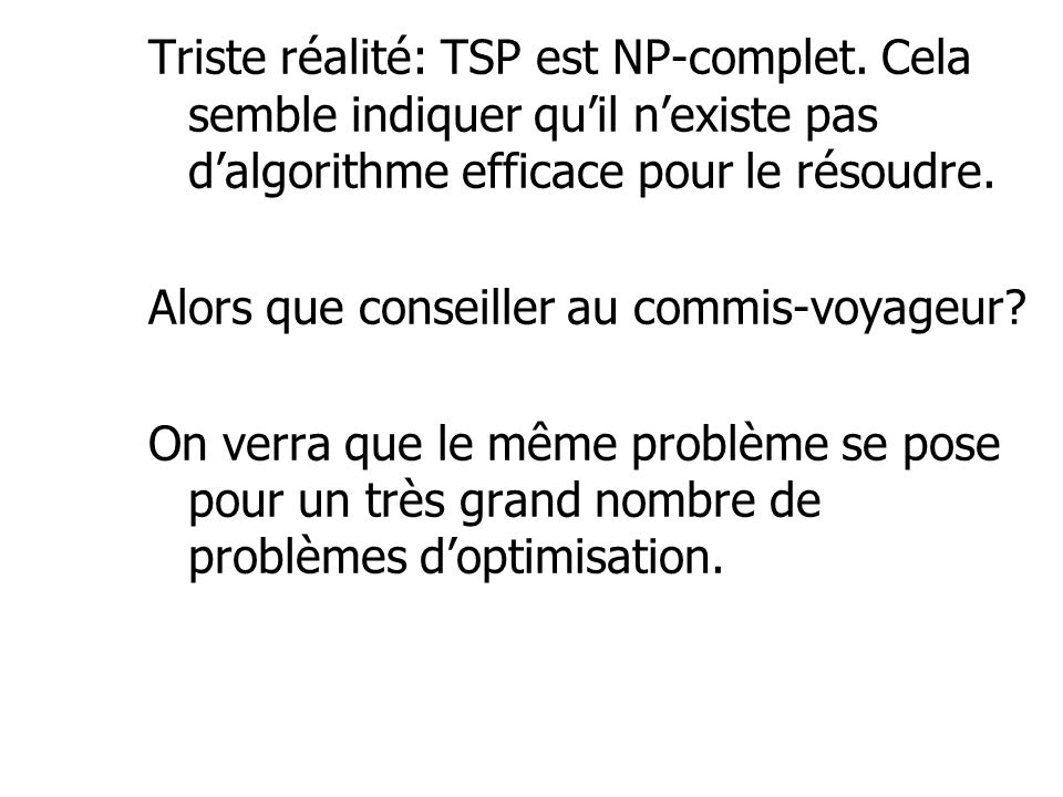 Triste réalité: TSP est NP-complet