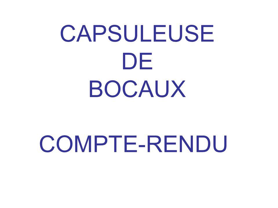 CAPSULEUSE DE BOCAUX COMPTE-RENDU