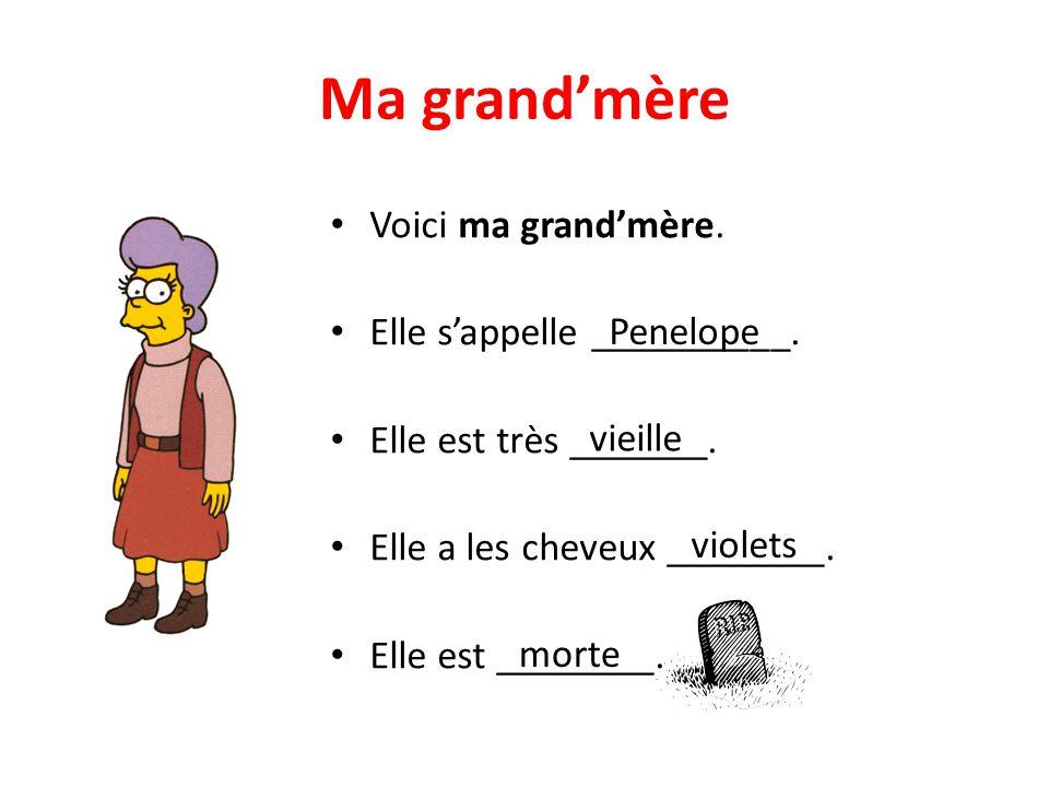 Ma grand'mère Voici ma grand'mère. Elle s'appelle __________.