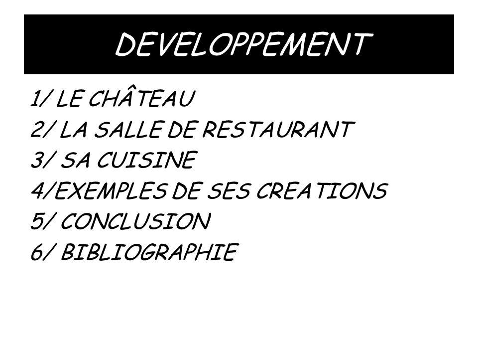 DEVELOPPEMENT 1/ LE CHÂTEAU 2/ LA SALLE DE RESTAURANT 3/ SA CUISINE 4/EXEMPLES DE SES CREATIONS 5/ CONCLUSION 6/ BIBLIOGRAPHIE