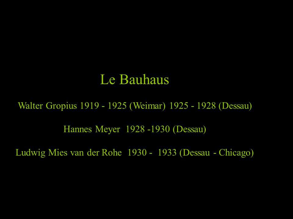 Le Bauhaus Walter Gropius 1919 - 1925 (Weimar) 1925 - 1928 (Dessau)