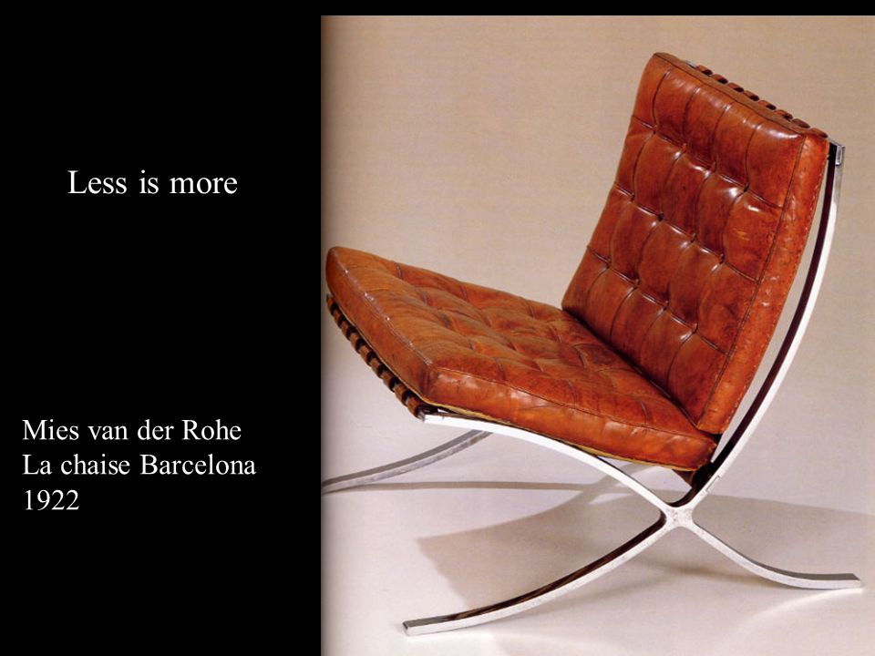 Less is more Mies van der Rohe La chaise Barcelona 1922