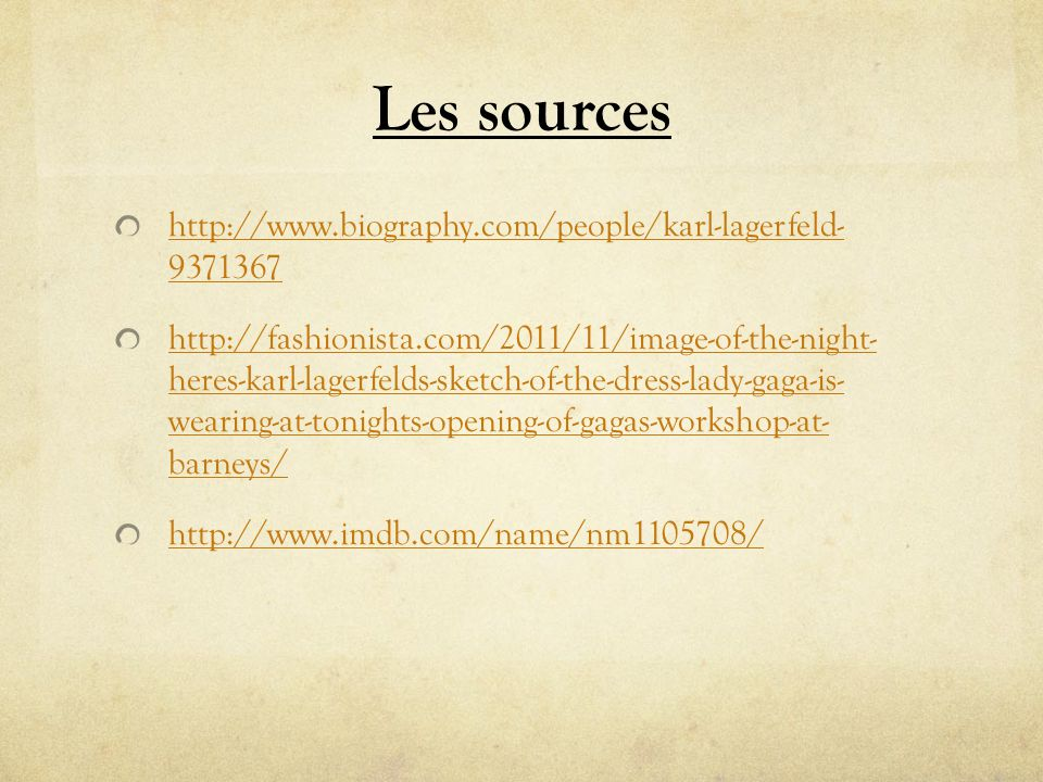 Les sources http://www.biography.com/people/karl-lagerfeld- 9371367