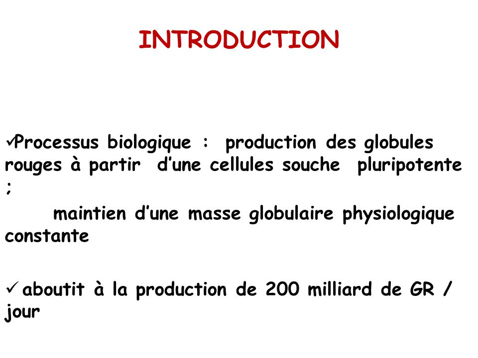 INTRODUCTION Processus biologique : production des globules rouges à partir d'une cellules souche pluripotente ;