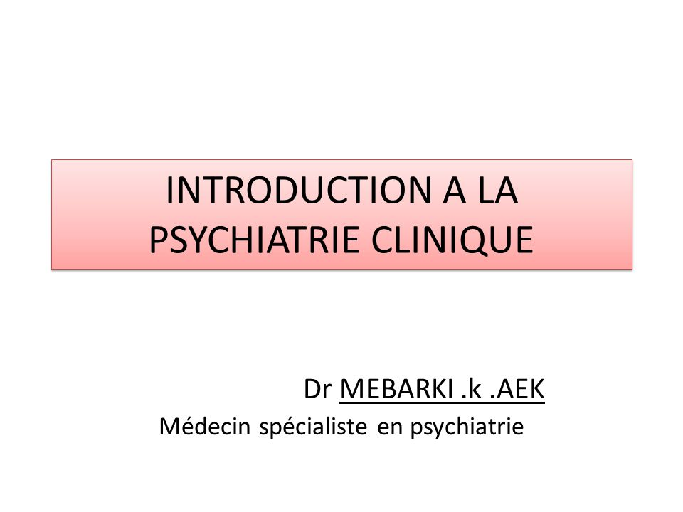 INTRODUCTION A LA PSYCHIATRIE CLINIQUE