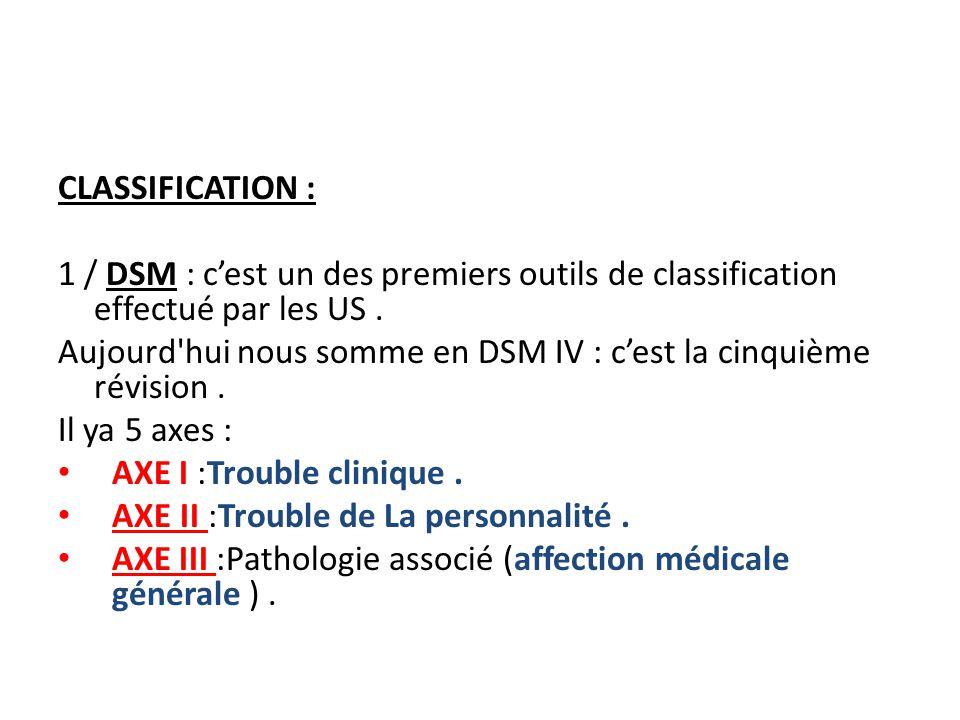 CLASSIFICATION : 1 / DSM : c'est un des premiers outils de classification effectué par les US .