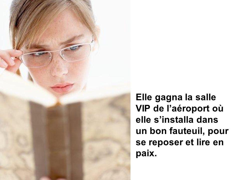 Elle gagna la salle VIP de l'aéroport où elle s'installa dans un bon fauteuil, pour se reposer et lire en paix.