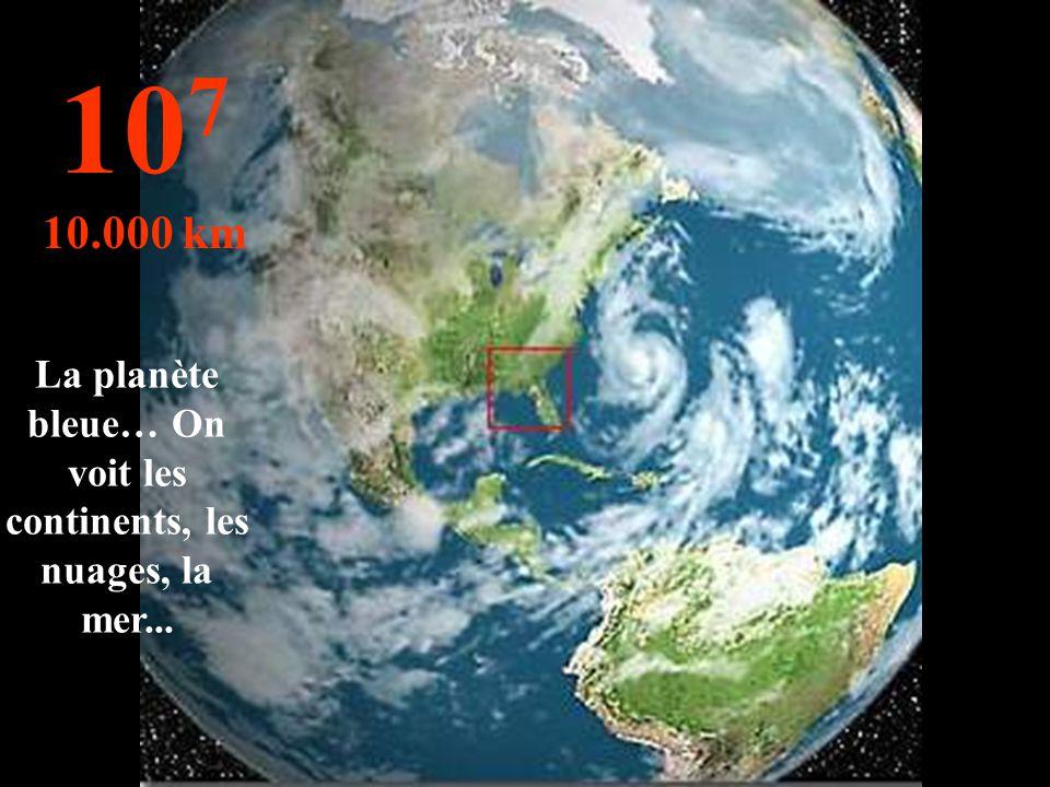 La planète bleue… On voit les continents, les nuages, la mer...