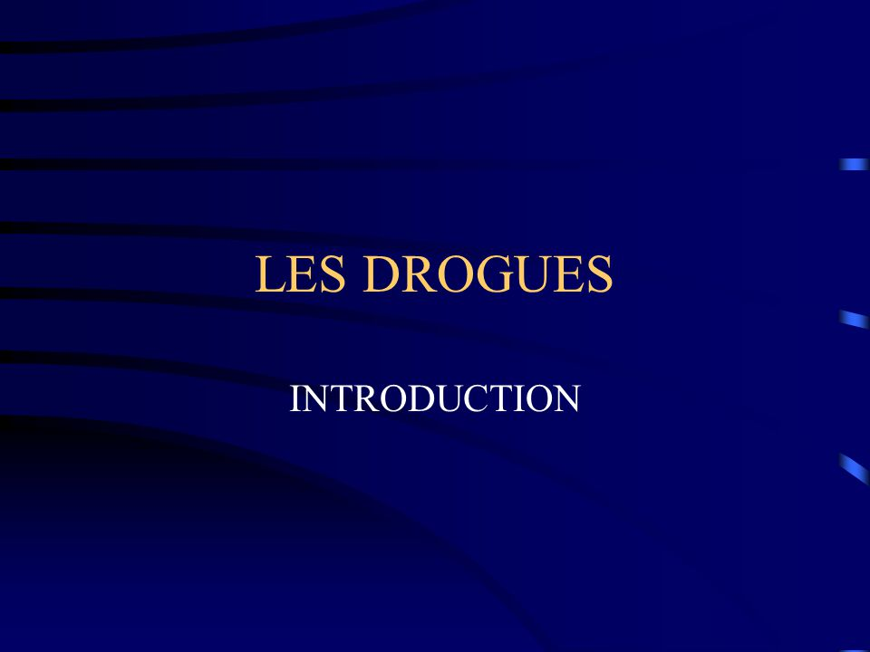 LES DROGUES INTRODUCTION