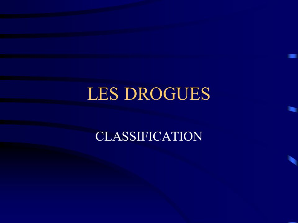 LES DROGUES CLASSIFICATION