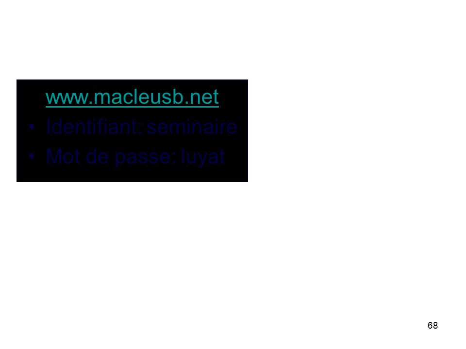 www.macleusb.net Identifiant: seminaire Mot de passe: luyat